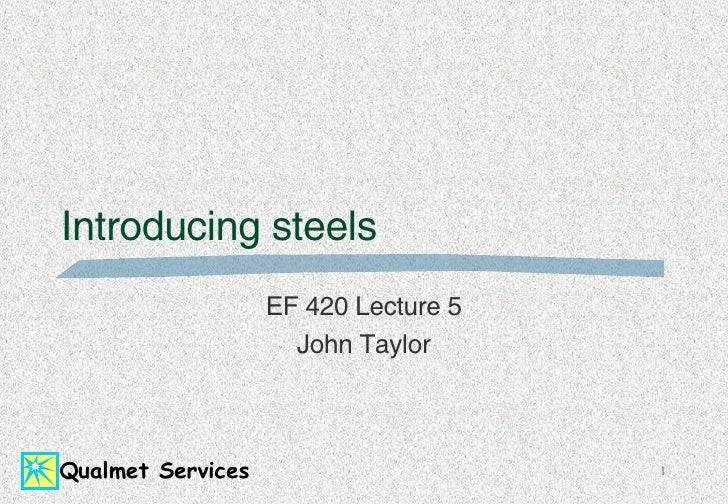 Introducing steels EF 420 Lecture 5 John Taylor