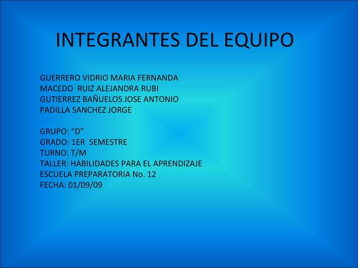 INTEGRANTES DEL EQUIPO GUERRERO VIDRIO MARIA FERNANDA MACEDO  RUIZ ALEJANDRA RUBI GUTIERREZ BAÑUELOS JOSE ANTONIO PADILLA ...