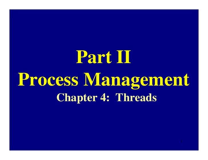 Part IIProcess Management    Chapter 4: Threads                         1