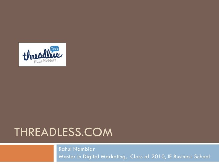 THREADLESS.COM Rahul Nambiar Master in Digital Marketing,  Class of 2010, IE Business School