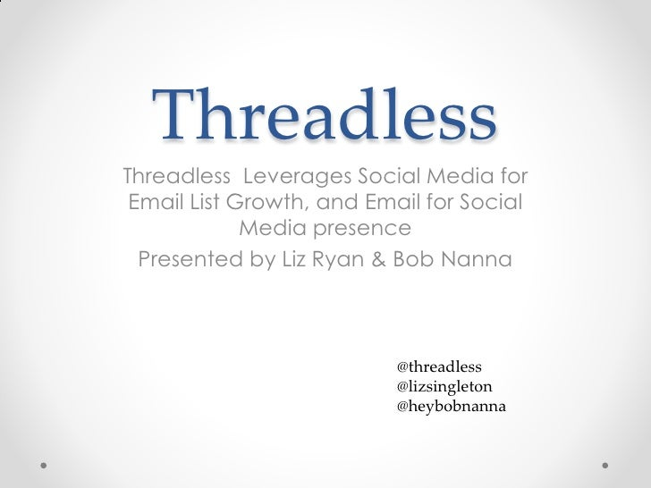 ThreadlessThreadless Leverages Social Media for Email List Growth, and Email for Social             Media presence  Presen...