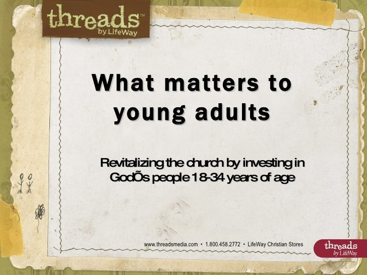 Revitalizing the church by investing in God's people 18-34 years of age What matters to young adults