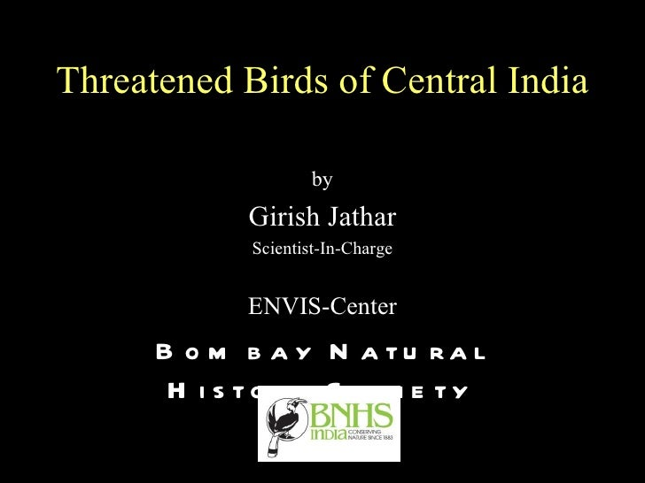 Threatened Birds of Central India                     by            Girish Jathar             Scientist-In-Charge         ...