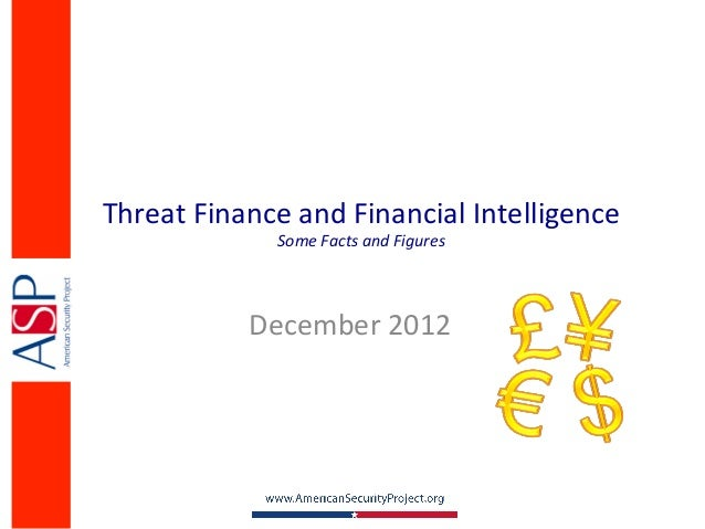 Threat	  Finance	  and	  Financial	  Intelligence	                     Some	  Facts	  and	  Figures	                 Decem...