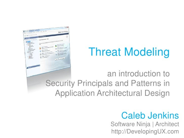 Threat Modeling<br />an introduction toSecurity Principals and Patterns in Application Architectural Design<br />Caleb Jen...