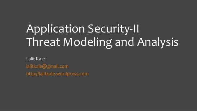 Application Security-II Threat Modeling and Analysis Lalit Kale  lalitkale@gmail.com http://lalitkale.wordpress.com