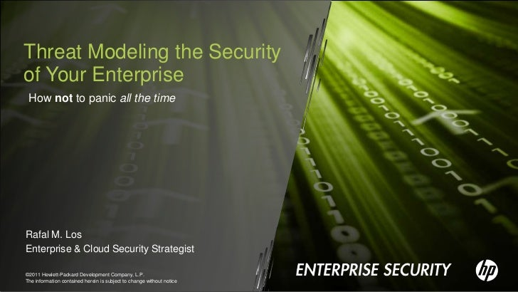 Threat Modeling the Securityof Your Enterprise How not to panic all the timeRafal M. LosEnterprise & Cloud Security Strate...