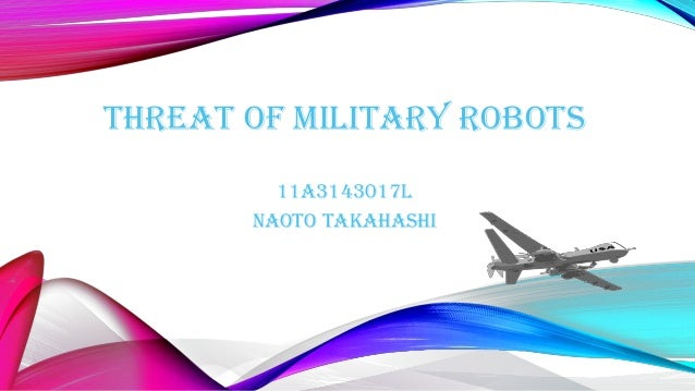 THREAT OF MILITARY ROBOTS 11A3143017L Naoto takahashi