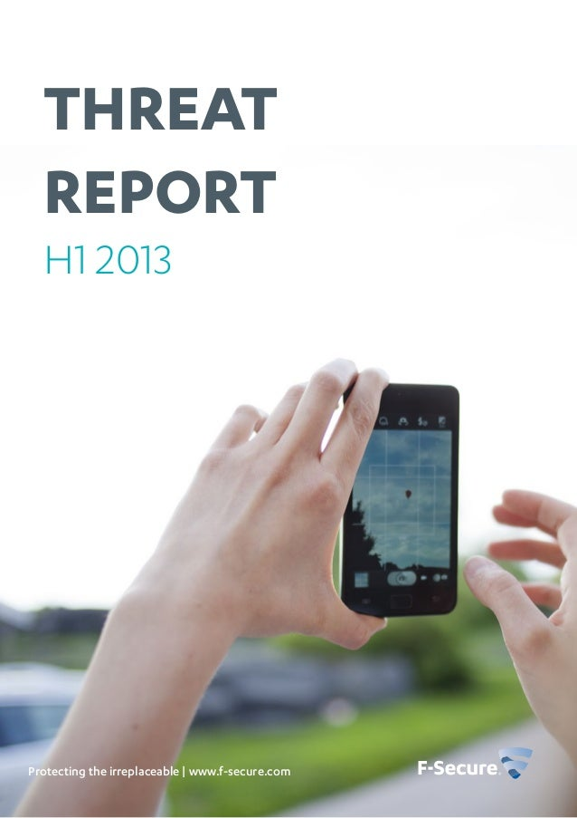 Threat Report Protecting the irreplaceable | www.f-secure.com H1 2013