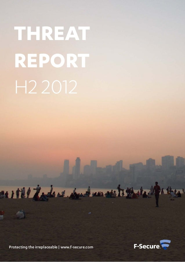 Threat  Report  H2 2012Protecting the irreplaceable | www.f-secure.com