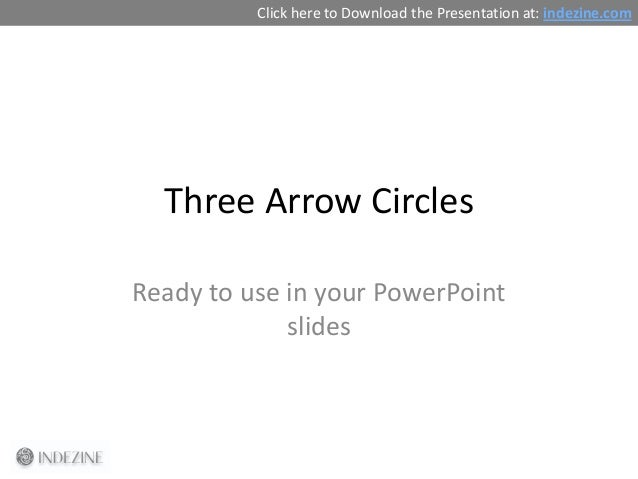 Three Arrow Circles Ready to use in your PowerPoint slides Click here to Download the Presentation at: indezine.com
