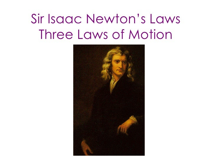 Sir Isaac Newton's Laws Three Laws of Motion