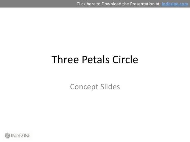 Click here to Download the Presentation at: indezine.comThree Petals Circle    Concept Slides