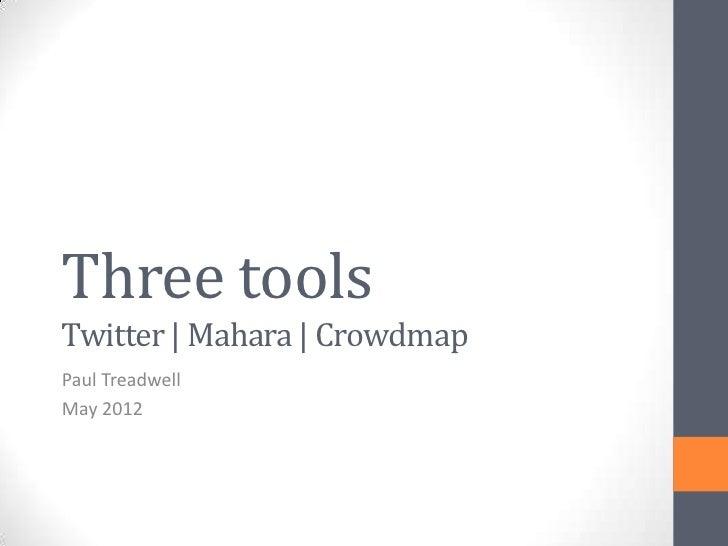 Three tools- Twitter | Mahara | Crowdmap