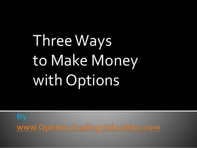 ThreeWays to Make Money with Options