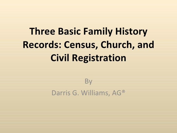 Three Basic Family History Records: Census, Church, and Civil Registration By Darris G. Williams, AG®