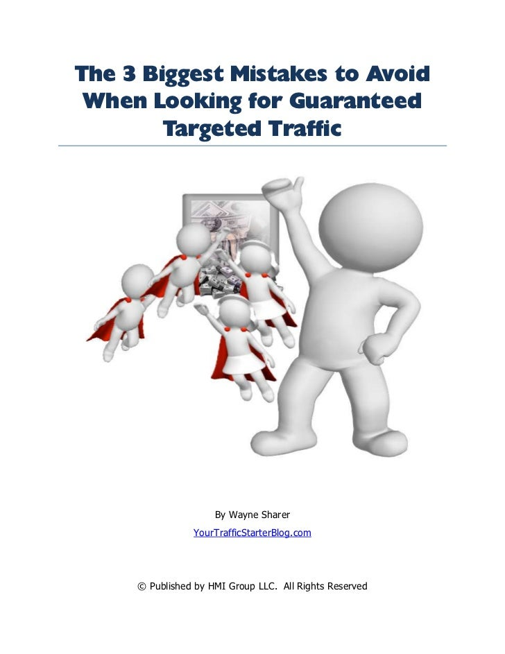 The 3 Biggest Mistakes to Avoid When Looking for Guaranteed        Targeted Traffic                     By Wayne Sharer   ...