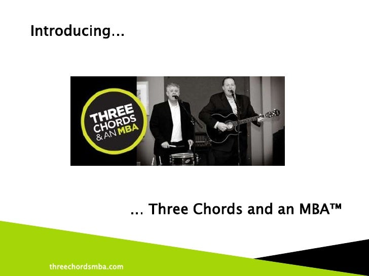 Introducing…                       … Three Chords and an MBA™  threechordsmba.com