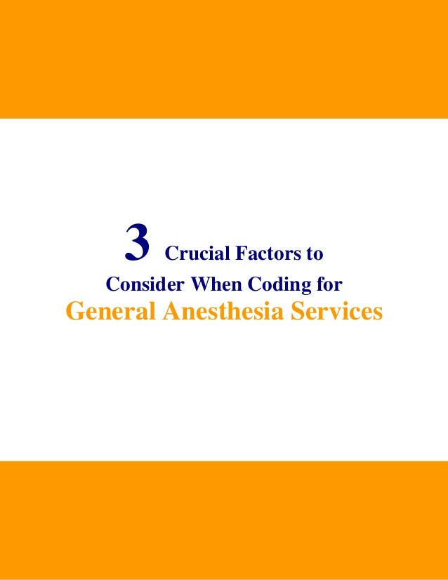 3  Crucial Factors to Consider When Coding for  General Anesthesia Services