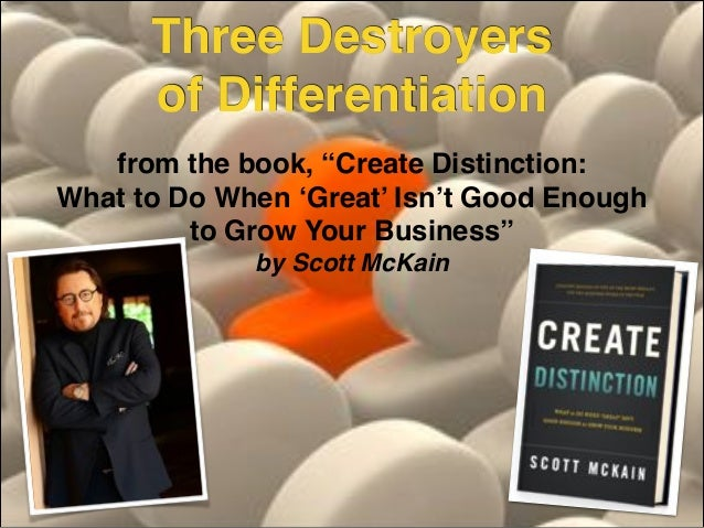 "Three Destroyers ! of Differentiation from the book, ""Create Distinction: ! What to Do When 'Great' Isn't Good Enough ! to..."