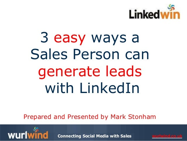 wurlwind.co.ukConnecting Social Media with Sales 3 easy ways a Sales Person can generate leads with LinkedIn Prepared and ...