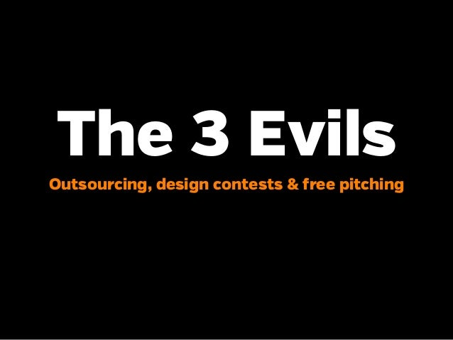 The 3 EvilsOutsourcing, design contests & free pitching