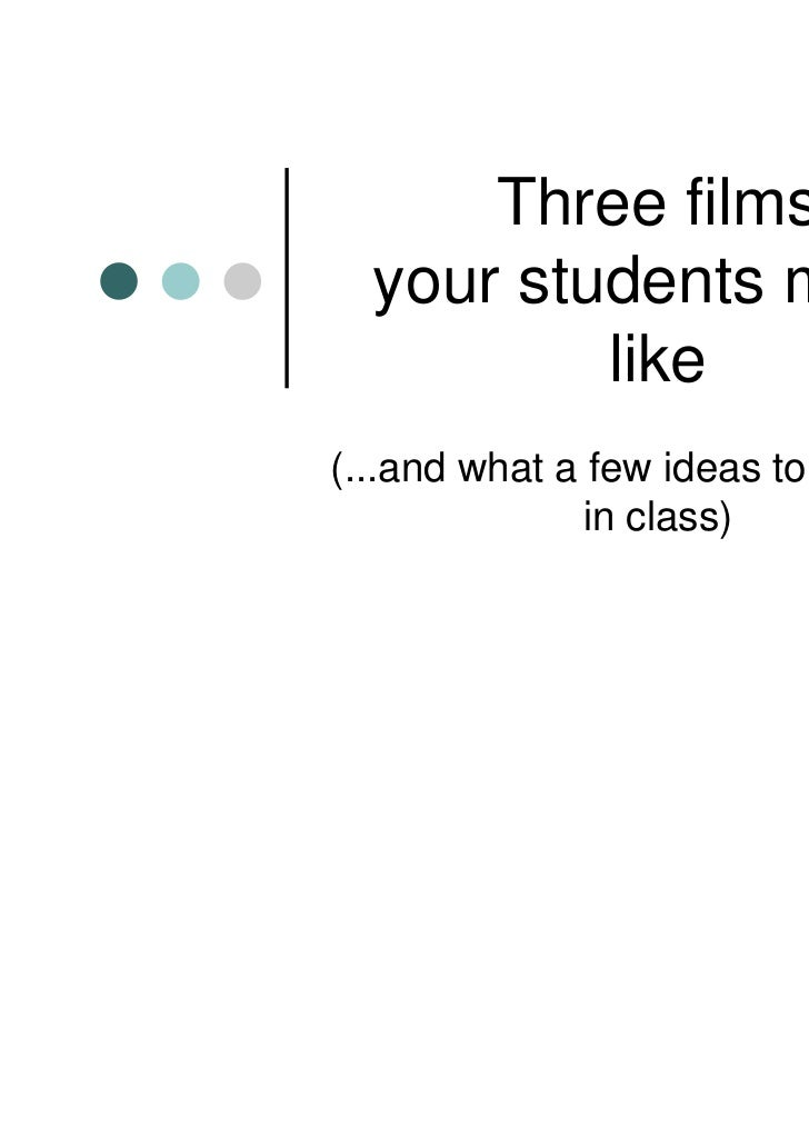 Three films  your students might          like(...and what a few ideas to use them              in class)