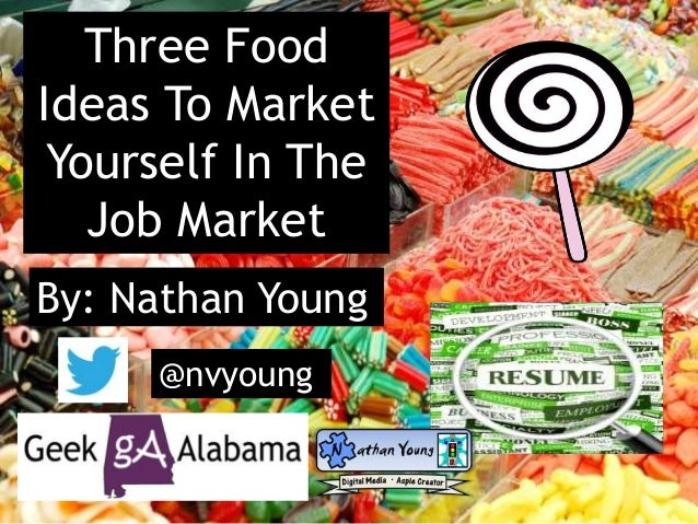 Three Food Ideas To Market Yourself In The Job Market By: Nathan Young @nvyoung
