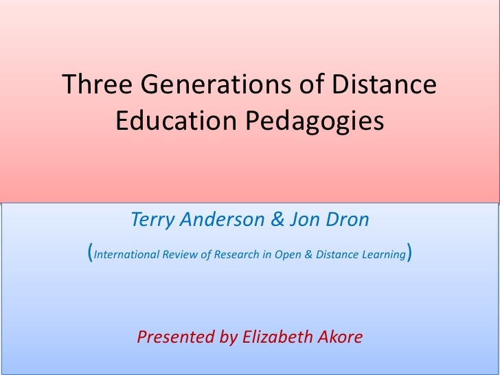Three Generations of Distance    Education Pedagogies         Terry Anderson & Jon Dron (International Review of Research ...