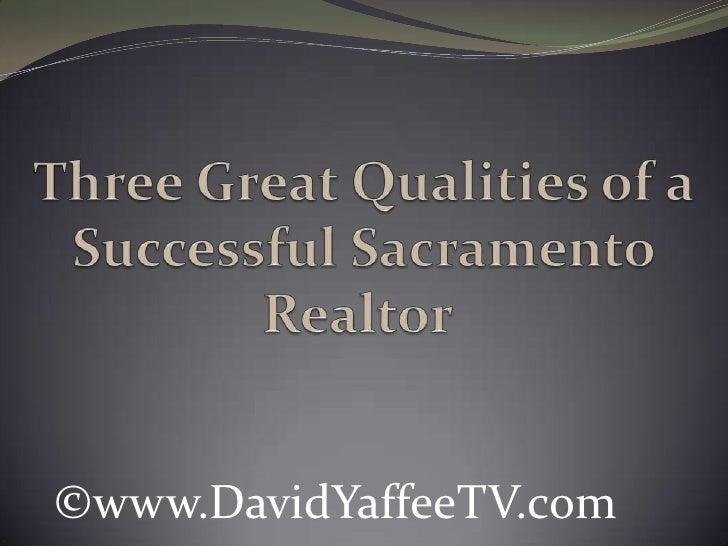 Three Great Qualities of a Successful Sacramento Realtor<br />©www.DavidYaffeeTV.com<br />