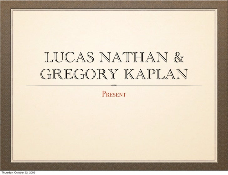 LUCAS NATHAN &                              GREGORY KAPLAN                                   Present     Thursday, October...