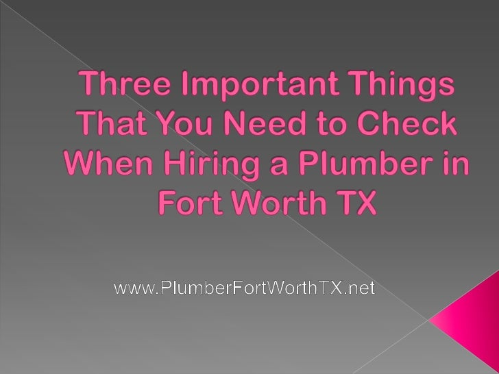 Three Important Things That You Need to Check When Hiring a Plumber in Fort Worth TX