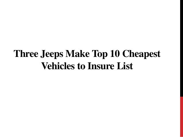 three jeeps make top 10 cheapest vehicles to insure list. Black Bedroom Furniture Sets. Home Design Ideas