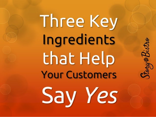 "Three Key Ingredients that Help Your Customer Say ""Yes!"""