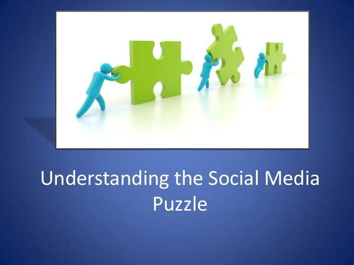 Understanding the Social Media           Puzzle