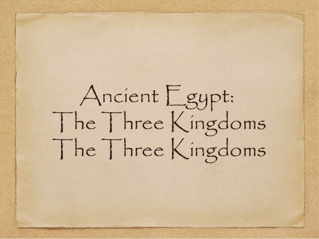 Ancient Egypt:The Three KingdomsThe Three Kingdoms