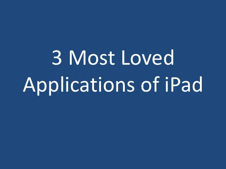 3 Most Loved Applications of iPad<br />