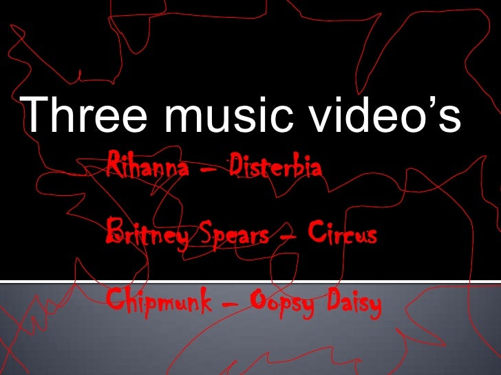 Three music video's<br />Rihanna – Disterbia<br />Britney Spears – Circus<br />Chipmunk – Oopsy Daisy<br />