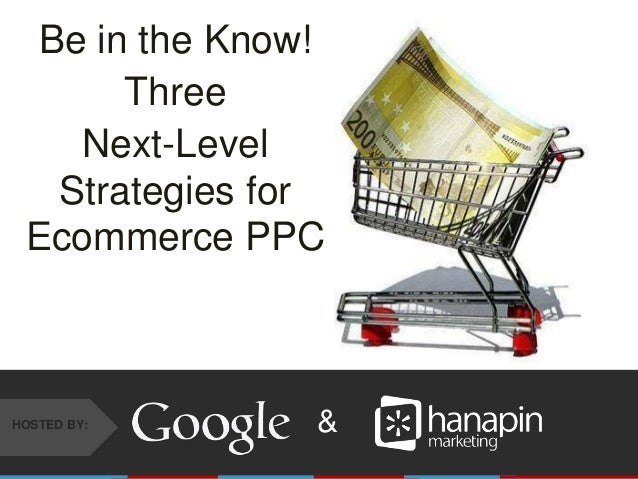 #THINKPPC &HOSTED BY: Be in the Know! Three Next-Level Strategies for Ecommerce PPC