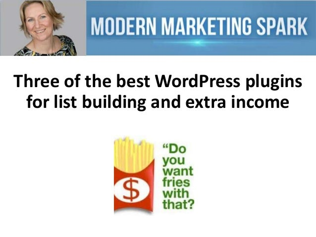Three of the best WordPress plugins for list building and extra income