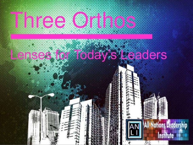 Three Orthos (From All Nations Leadership Institute)
