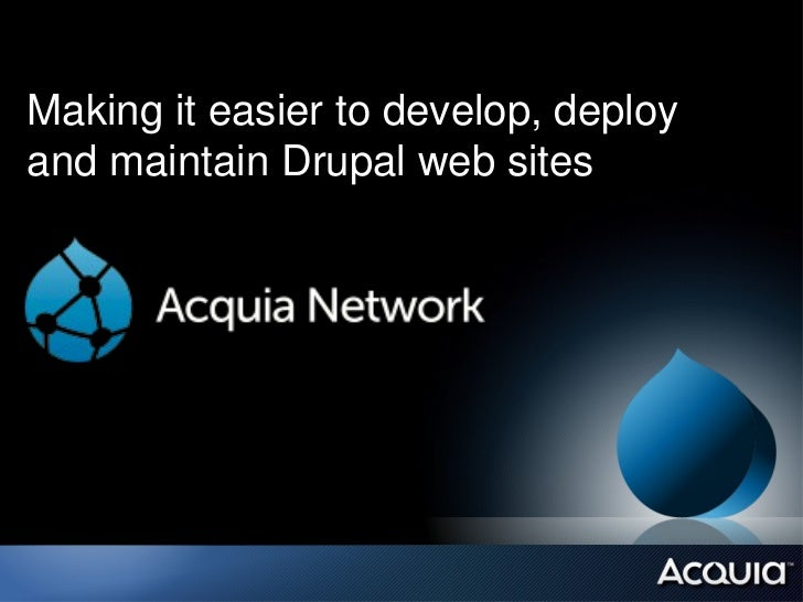 Making it easier to develop, deployand maintain Drupal web sites