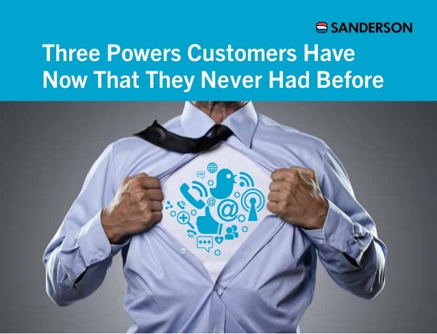 Three Powers Customers HaveNow That They Never Had Before