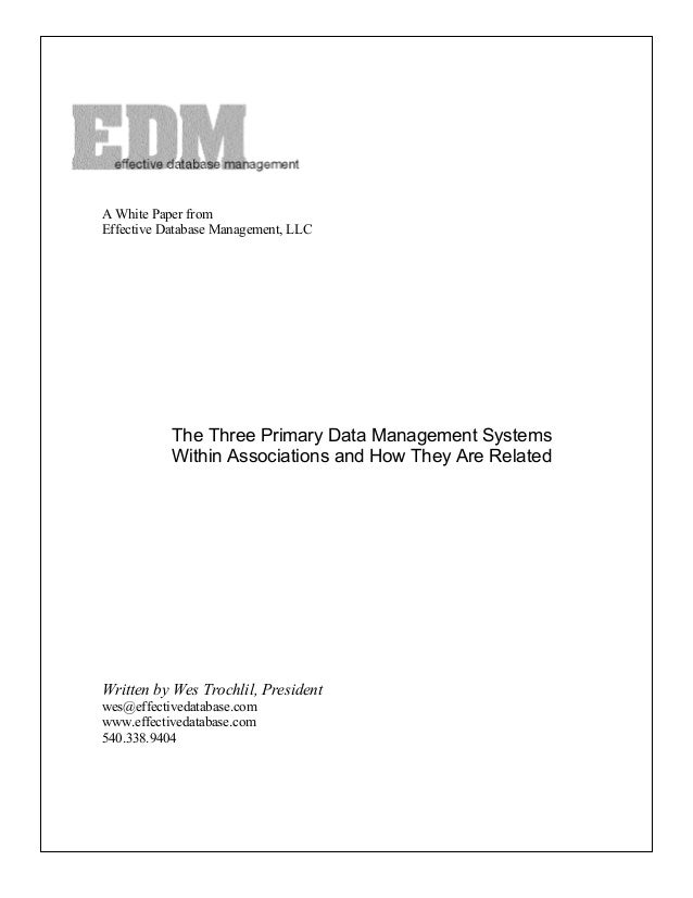 A White Paper fromEffective Database Management, LLC           The Three Primary Data Management Systems           Within ...