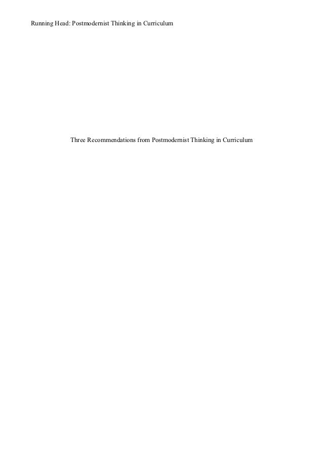 Running Head: Postmodernist Thinking in Curriculum             Three Recommendations from Postmodernist Thinking in Curric...