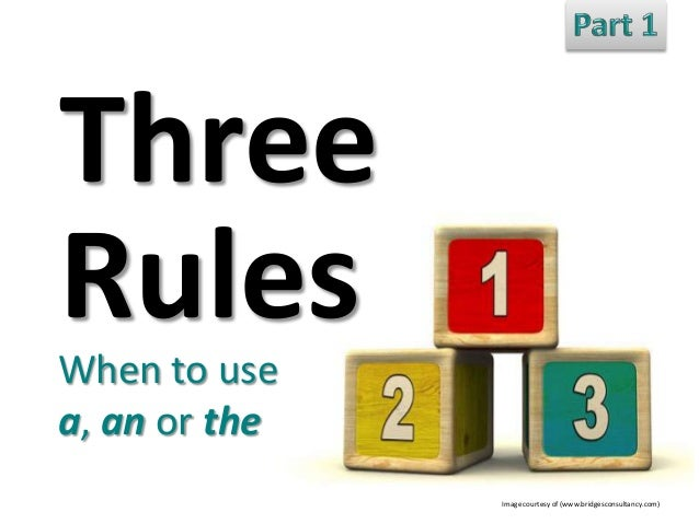 Three Rules When to use a, an or the Image courtesy of (www.bridgesconsultancy.com)