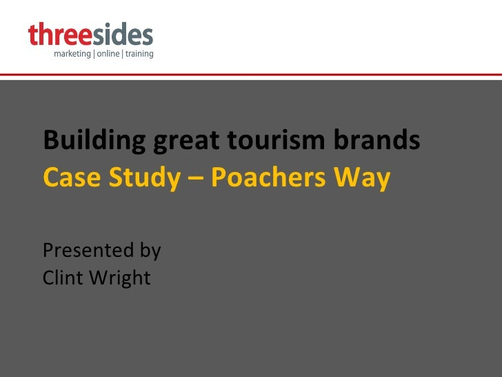 Building great tourism brands Case Study – Poachers Way Presented by Clint Wright