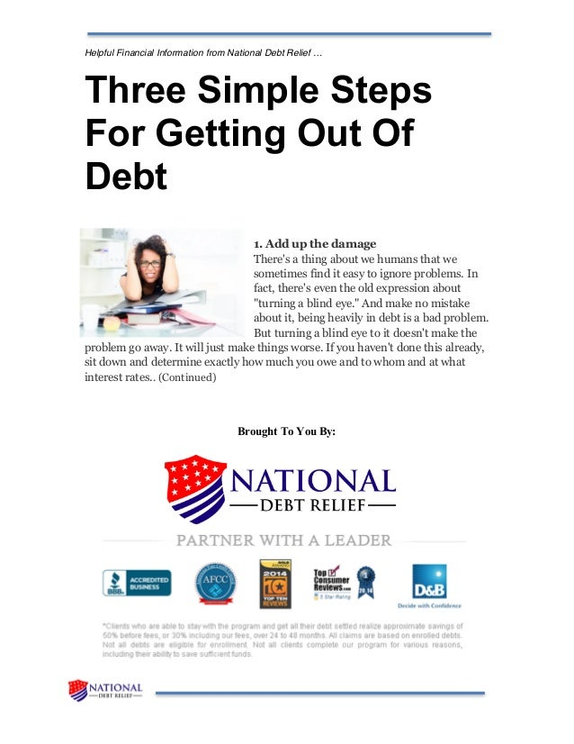Helpful Financial Information from National Debt Relief … Three Simple Steps For Getting Out Of Debt 1. Add up the damage ...