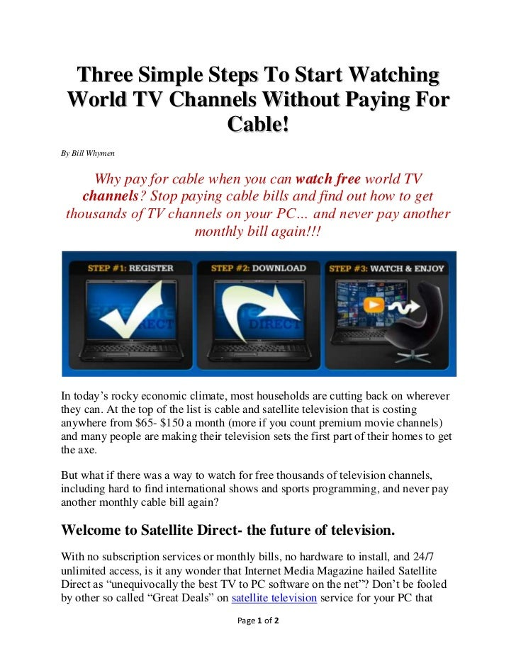 Three Simple Steps To Start Watching World TV Channels Without Paying For                Cable!By Bill Whymen      Why pay...