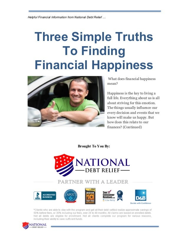 Helpful Financial Information from National Debt Relief … Three Simple Truths To Finding Financial Happiness What does fin...